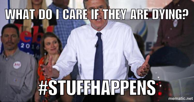"#JebBush's new campaign theme: I oppose solving serous problems because ""#StuffHappens."" http://t.co/pB8DZgzs8L"