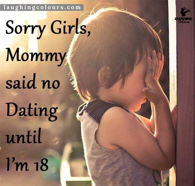 Sorry girls mommy says no dating