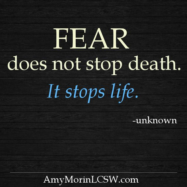 Amy Morin Lcsw On Twitter Fear Doesnt Stop Death It Stops Life