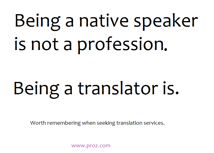 """Being a native speaker is not a profession. Being a translator is."" #xl8 #t9n http://t.co/CqsVSGAp20"