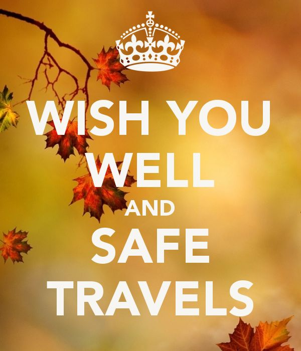 Wishing You A Safe Journey Back Home