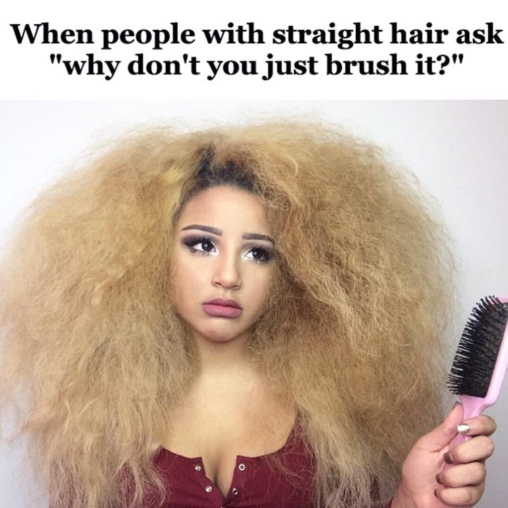 Brush it they said... It will be fine they said...