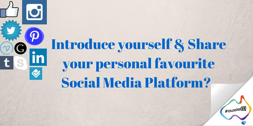Welcome everyone! #aussieED Introduce yourself & Share your personal favourite Social media Platform? http://t.co/6MxS2hrdrc