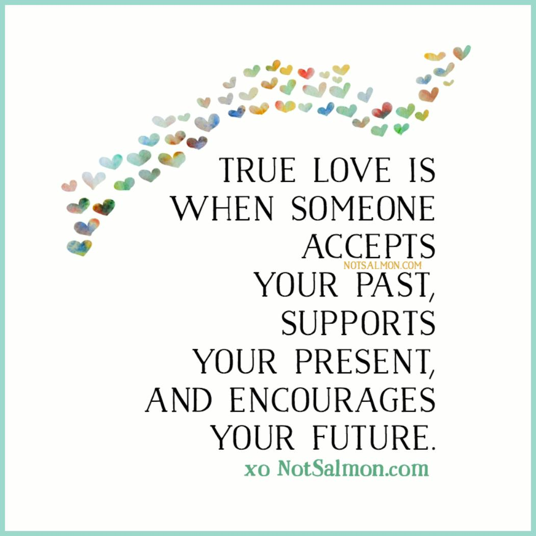 Quotes About Love Relationships: True Love Is When Someone Accepts Your Past, Supports Your
