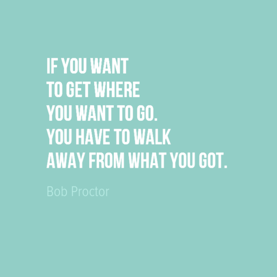 If You Want To Get Where  You Want To Go. You Have To Walk  Away From What You Got. #BobProctor #TAGR https://t.co/FuVicGs3Px