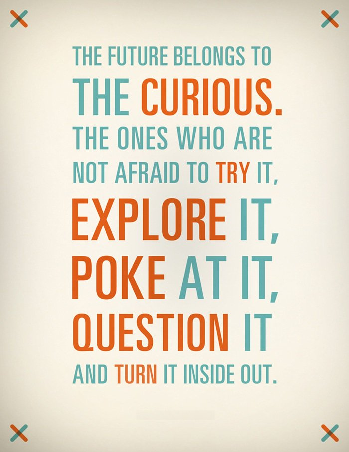 Future belongs to the curious, ones who are not afraid to explore it, poke at it, question it, turn it inside out. https://t.co/xl06UbWMNd