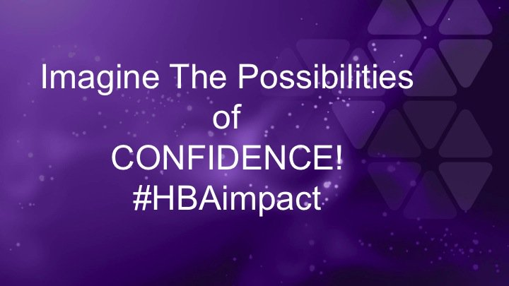 Imagine the possibilities of CONFIDENCE! #hbaimpact https://t.co/2YTZoljffV