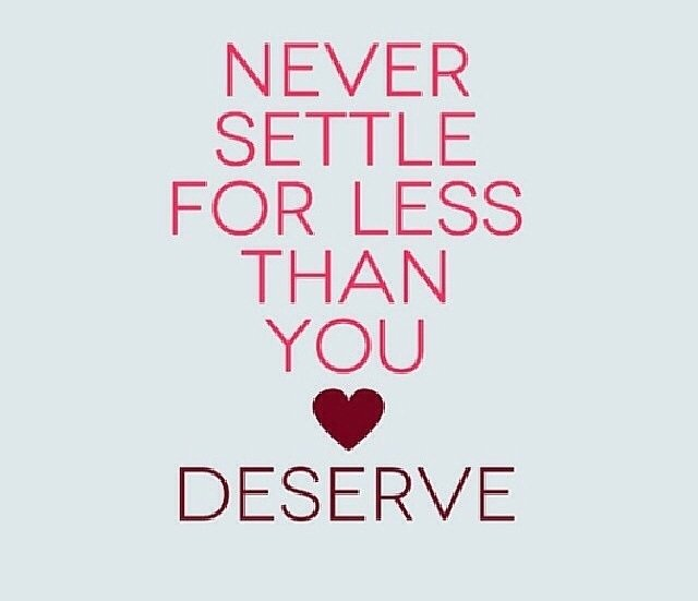 Image result for The minute you settle for less than you deserve, you get even less than you settled for!