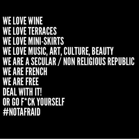 Nous aimons vin, terrasses, minijupes, musique, art, beauté, laïcité, liberté. Allez vous faire foutre. #notafraid