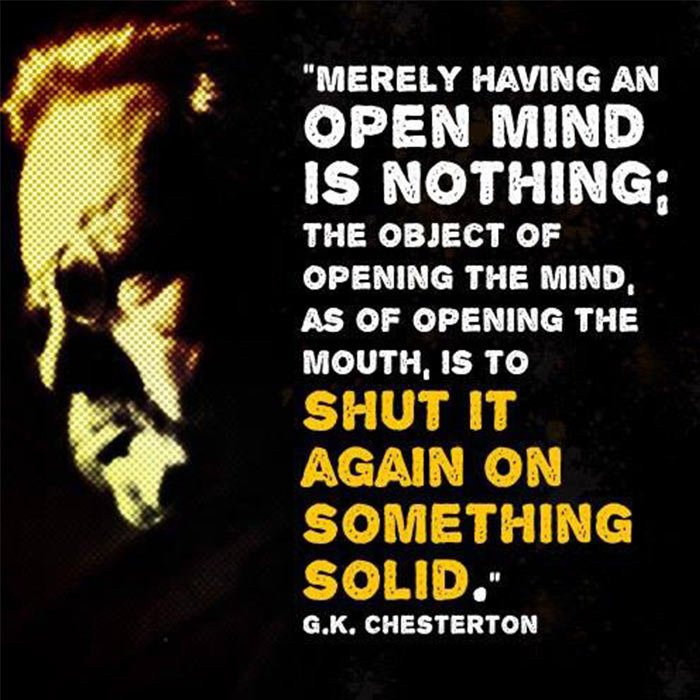 Image result for G. K. chesterton, 'merely having an open mind