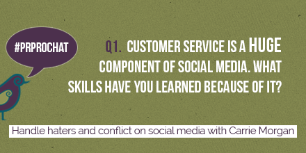 Q1. Customer service is a HUGE component of social media. What skills have you learned because of it? #PRprochat https://t.co/xC1cW6OLAt