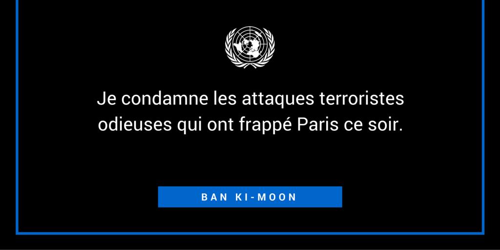 #BanKiMoon: 'Je condamne les attaques terroristes odieuses qui ont frappé Paris ce soir.' #AttentatParis #France