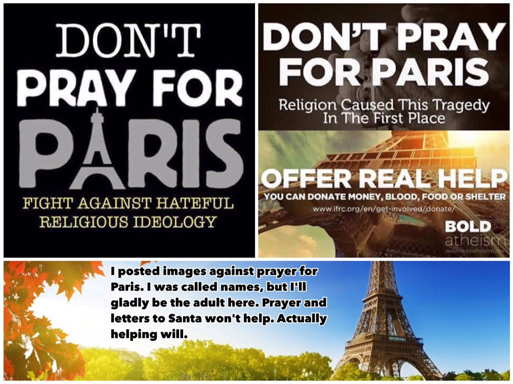 "@godless_mom I posted something and got called names... ""Don't Pray For Paris"" made people really upset. https://t.co/7WA8pBmopq"