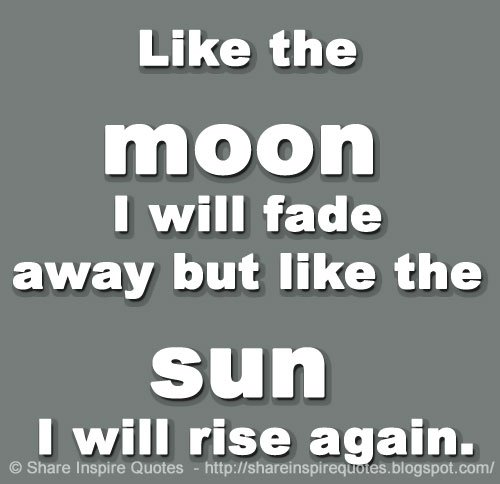 Share Inspire Quotes On Twitter Like The Moon I Will Fade Away