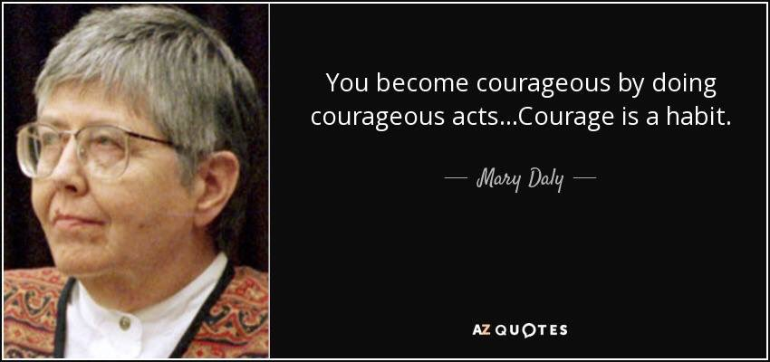 &quot;You become courageous by doing courageous acts...Courage is a habit&quot; #MaryDaly <br>http://pic.twitter.com/7ZlzDFXbjt