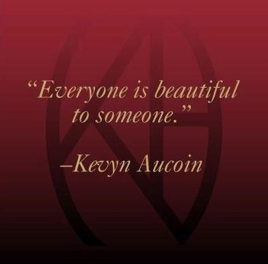 Remember that you are beautiful to someone! #KevynAucoin #WordsToLiveBy https://t.co/QZ5pMI0yGu