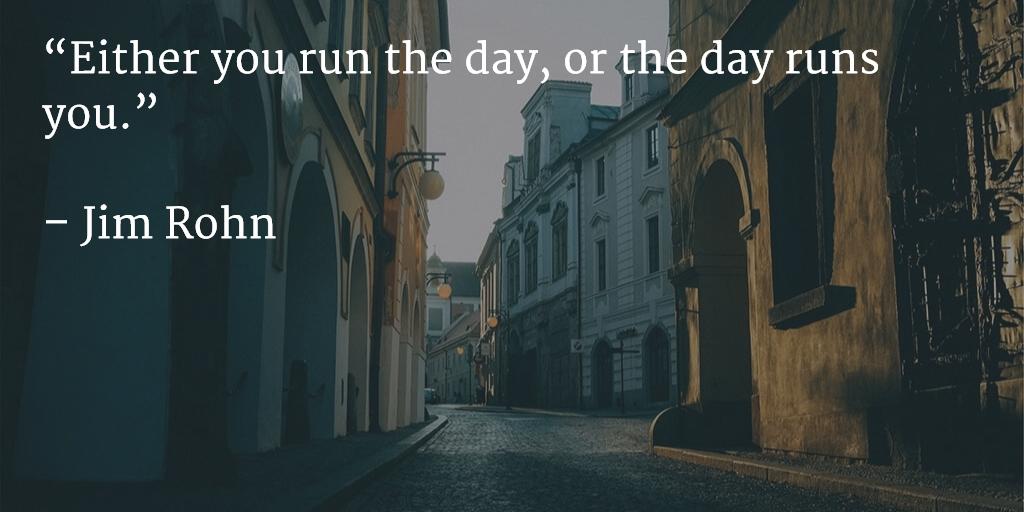 """Either you run the day, or the day runs you.""   – Jim Rohn https://t.co/YxaGZPZ0ak"