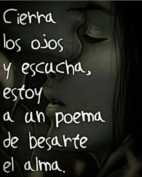 Zhernandezrubi Op Twitter Cierra Los Ojos Y Escucha Estoy A Un Poema De Besarte El Alma Https T Co Mxmxs7lldn