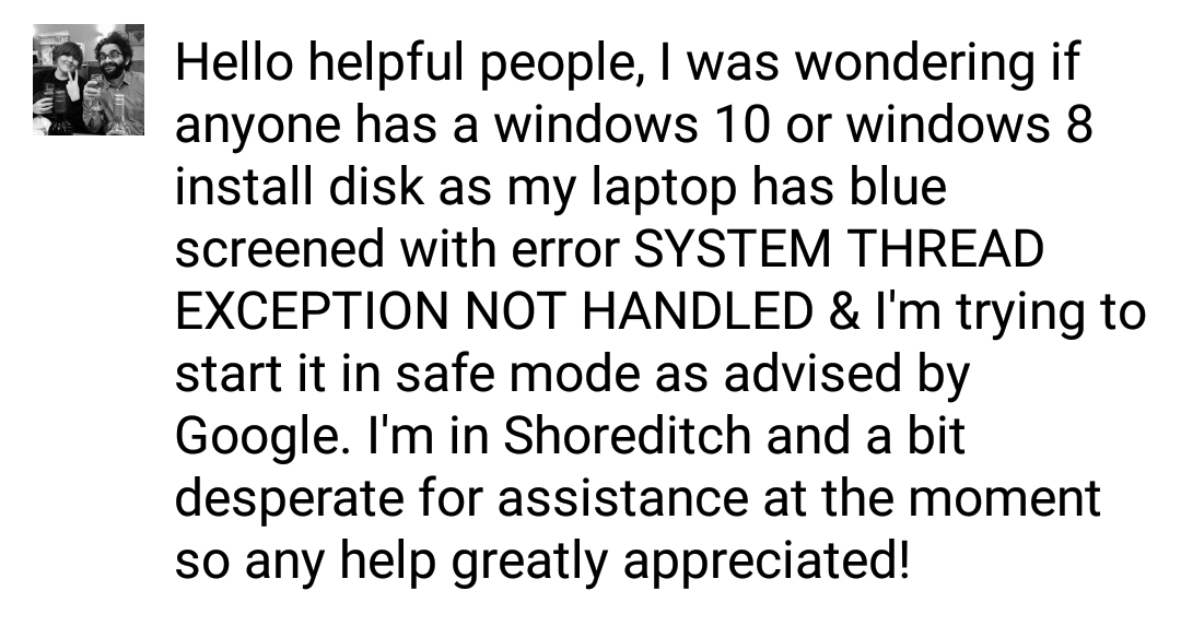 Is anyone able to help me with a pretty urgent IT issue - need a Windows 8 or 10 disc urgently, I'm in East London https://t.co/bwgiCFWCDo