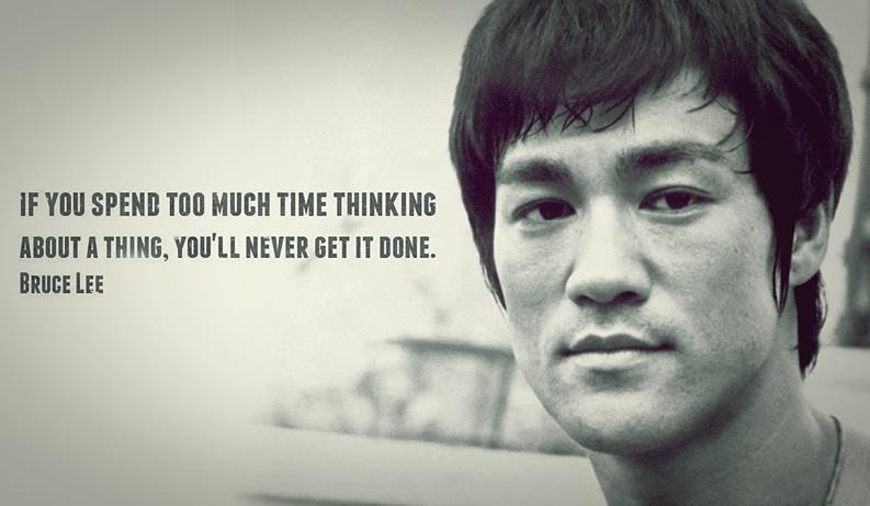 """If you spend too much time thinking about a thing, you'll never get it done."" - Bruce Lee https://t.co/gaJkidJFDP"