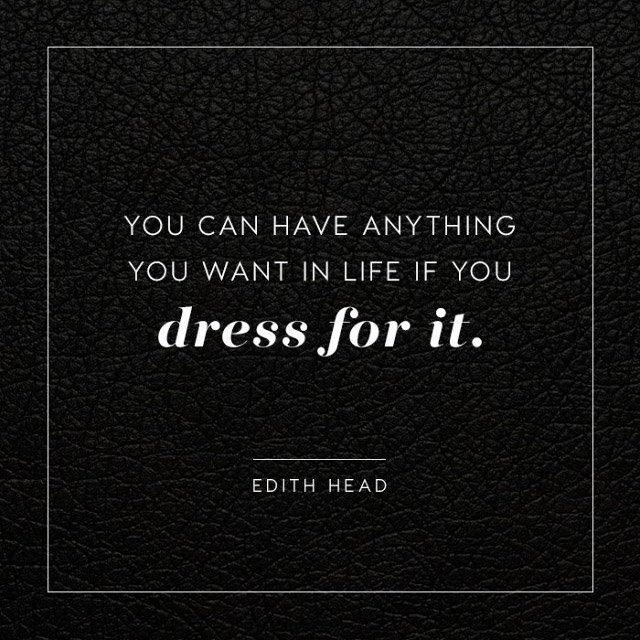 "Image result for ""You can have anything you want in life if you dress for it."" — Edith Head."