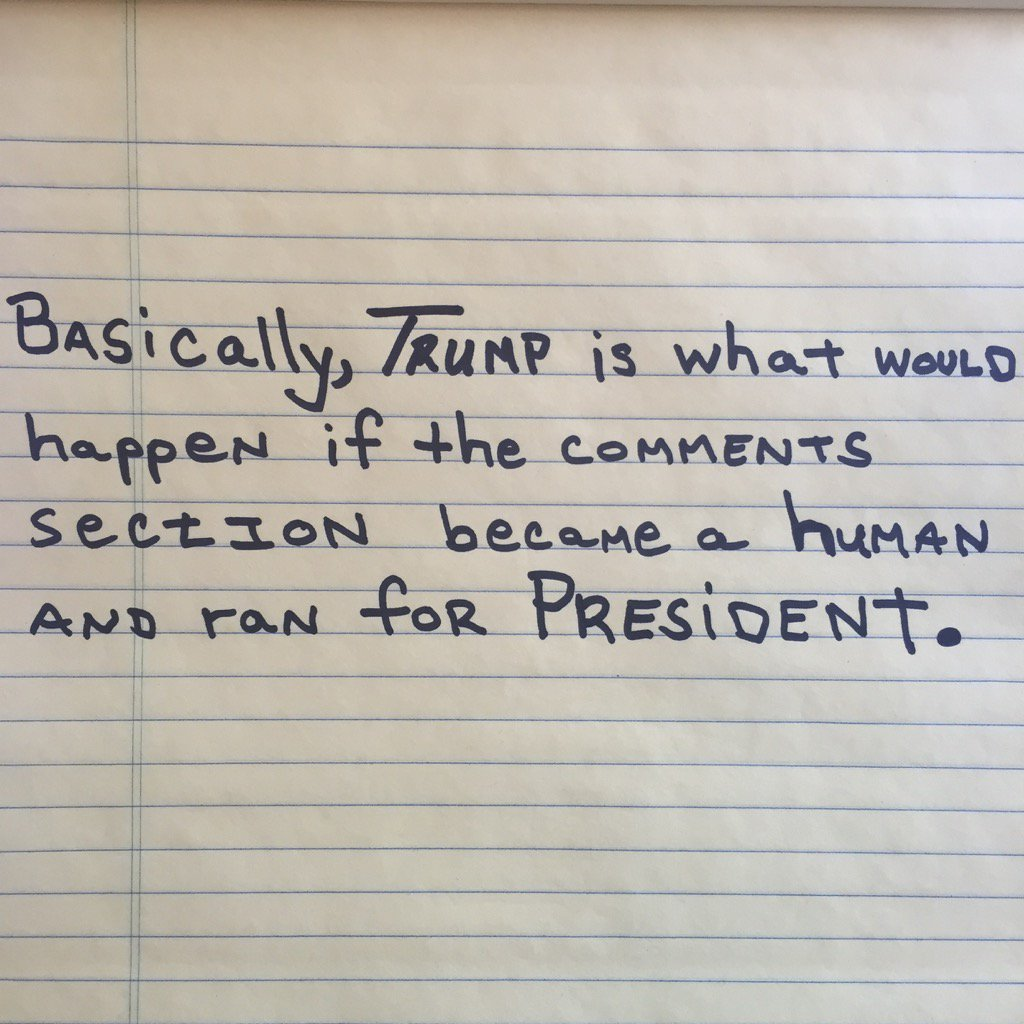 Basically, Trump is what would happen if the comments section became human & ran for President. (h/t @Choire )