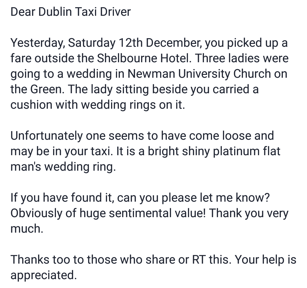 Dear Dublin Taxi Driver - did you find a shiny flat Wedding Ring in your car yesterday? Please let us know. #Dublin https://t.co/fsGxocPOEX