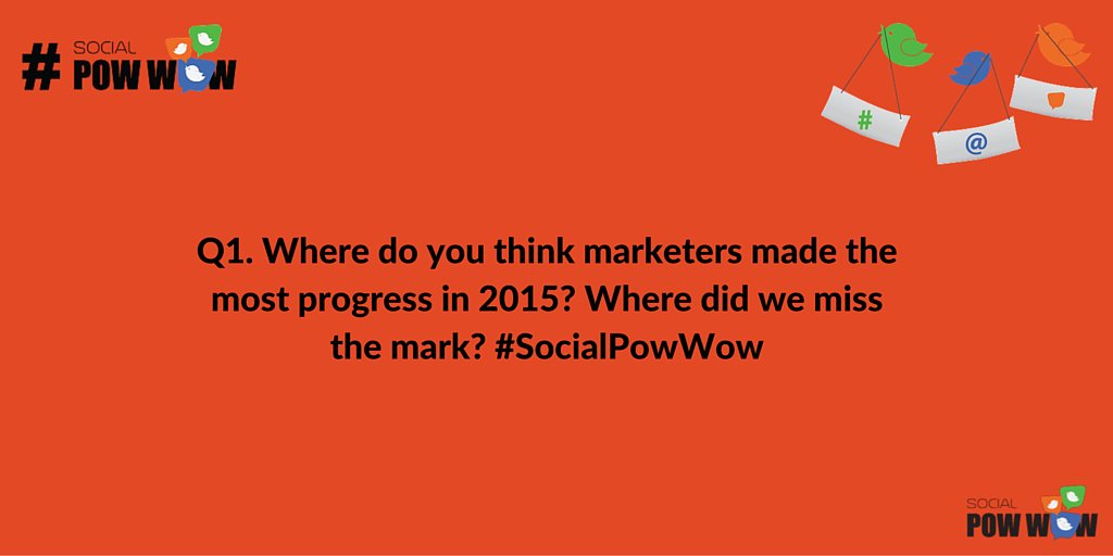 Q1 Where do you think marketers made the most progress in 2015? Where did we miss the mark? #SocialPowWow https://t.co/SvuGhsWDCv