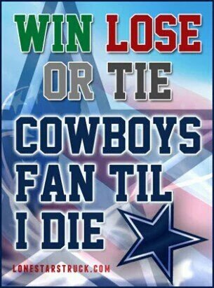 Win lose or tie cowboys fan till i die