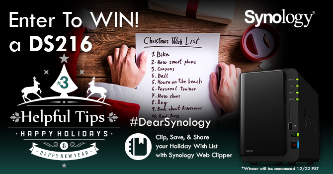 Tip #3 – Clip, Save, & Share your Holiday Wish List with Synology Web Clipper. RT for a chance to WIN! #DearSynology https://t.co/VvnTlMmwJ1