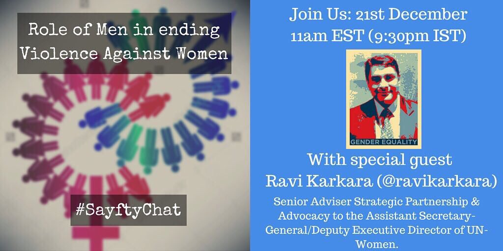 15 mins until #SayftyChat w/ special guest @ravikarkara Topic: Role of Men in ending violence against women. https://t.co/BmmZFafIxM