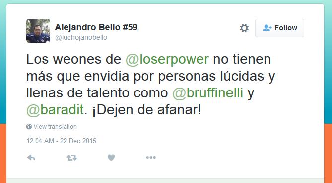 @Luchojanobello: Los weones de @loserpower no tienen más que envidia por personas lúcidas y llenas de talento como @bruffinelli y @baradit. ¡Dejen de afanar!