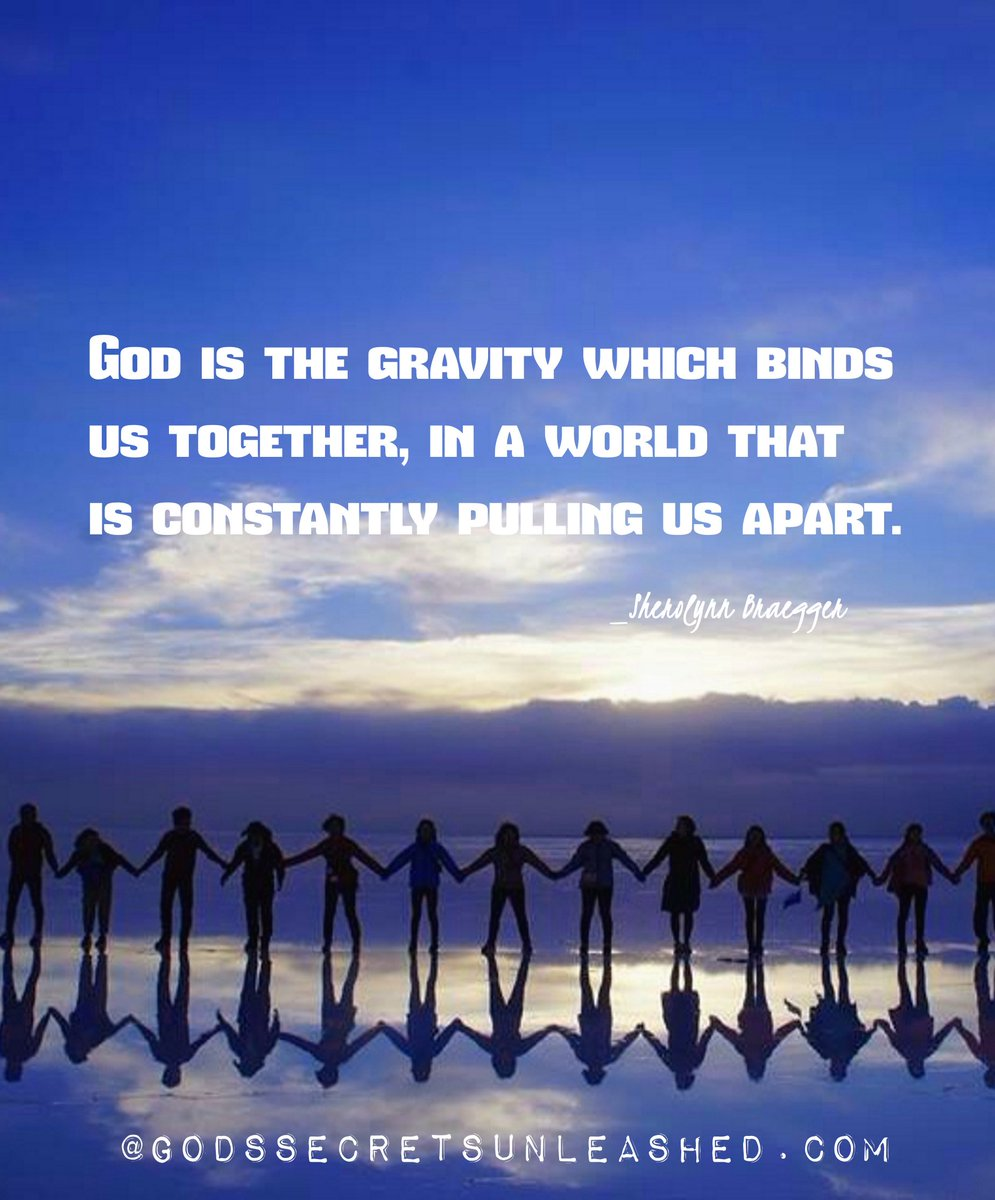 Sherolynn Braegger On Twitter God Is The Gravity That Binds Us
