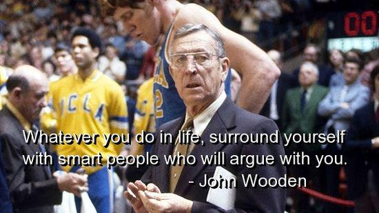 """Whatever you do in life, surround yourself with smart people who'll argue with you,"" John Wooden https://t.co/bTNhSRe2Tq"
