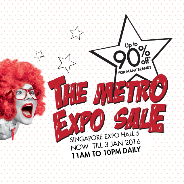 Psst! Have you heard? Metro is having an Expo Sale from now till 3 Jan 2016! Details: http://bit.ly/TheMetroExpoSale …