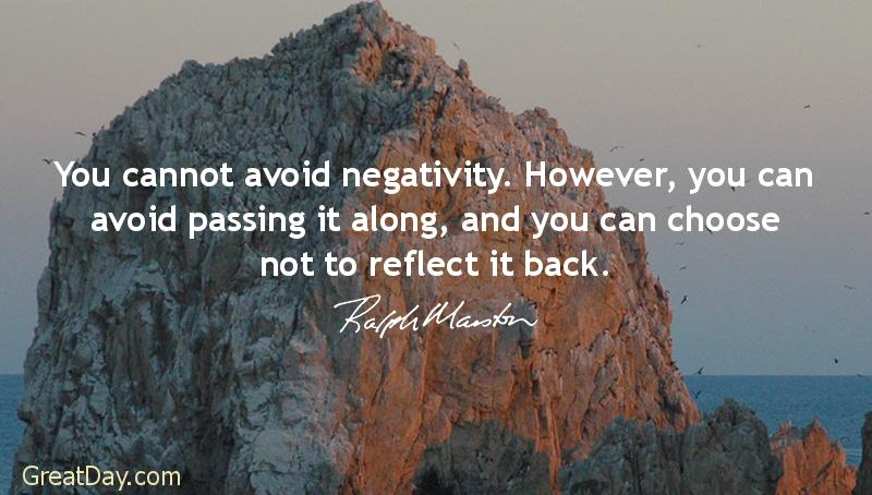 You cannot avoid negativity. However, you can avoid passing it along, and you can choose not to reflect it back. https://t.co/gFs6MPoFU4