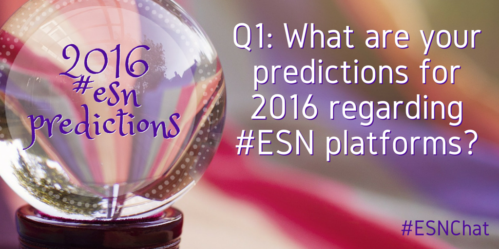 Q1: What are your predictions for 2016 regarding #ESN platforms? #esnchat https://t.co/rVNWtvGPlS
