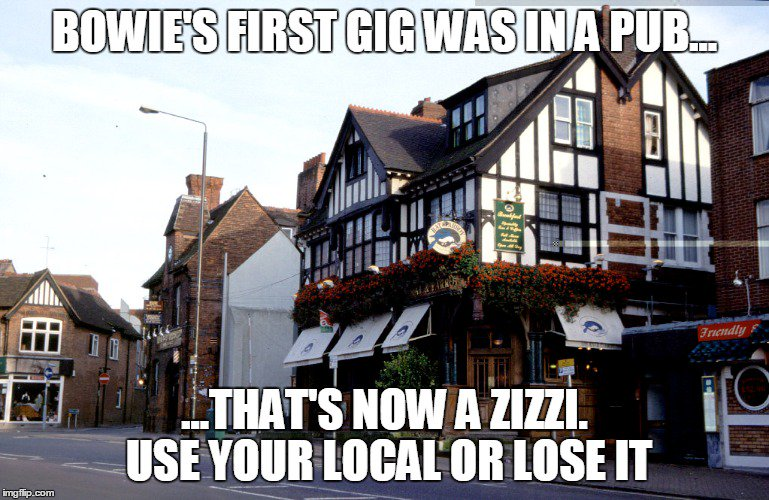 #TryJanuary - Bowie's first gig was in a pub that's now a Zizzi. Use your local or lose it. https://t.co/HBCcu7XqLq