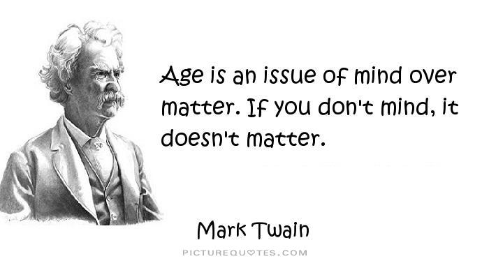 Picture Quotes On Twitter Age Is An Issue Of Mind Over Matter If