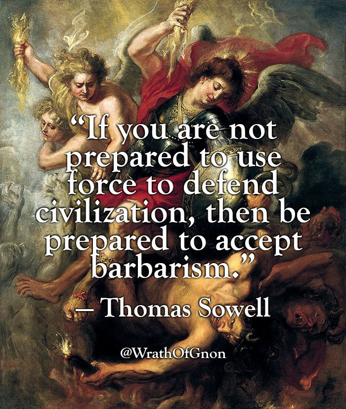wrath of gnon on if you are not prepared to use force   if you are not prepared to use force to defend civilization then be prepared to accept barbarism thomas sowell t co dsfh2yotjb