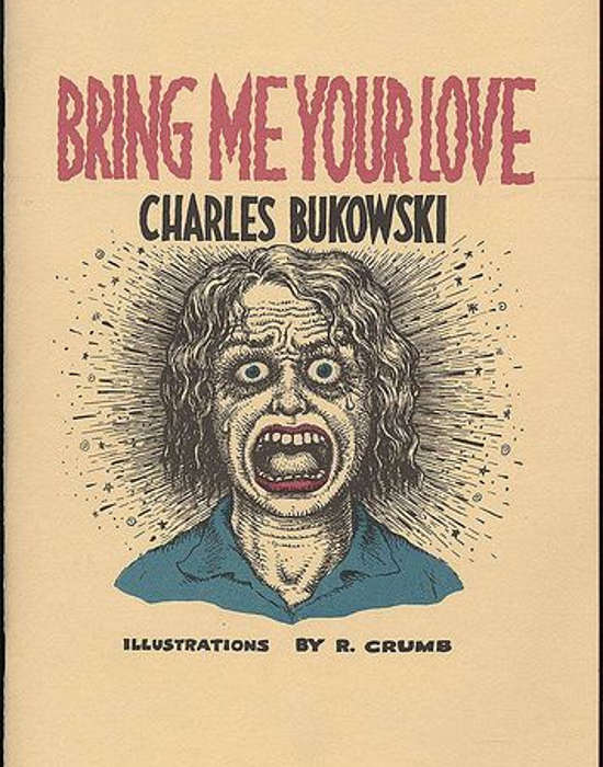 Bring me your love by Charles Bukowski. Illustrations R Crumb, 1983.