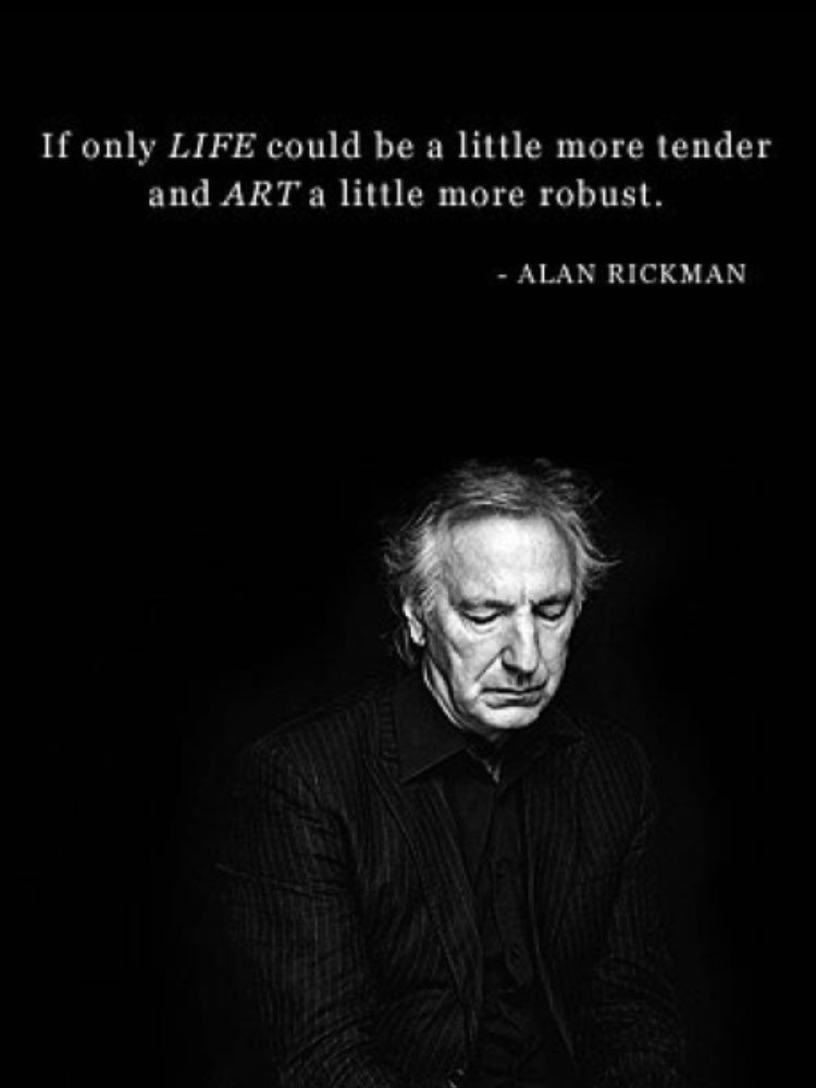 """""""If only LIFE could be a little more tender and ART a little more robust."""" - Alan Rickman https://t.co/kLfZEEJd2V"""