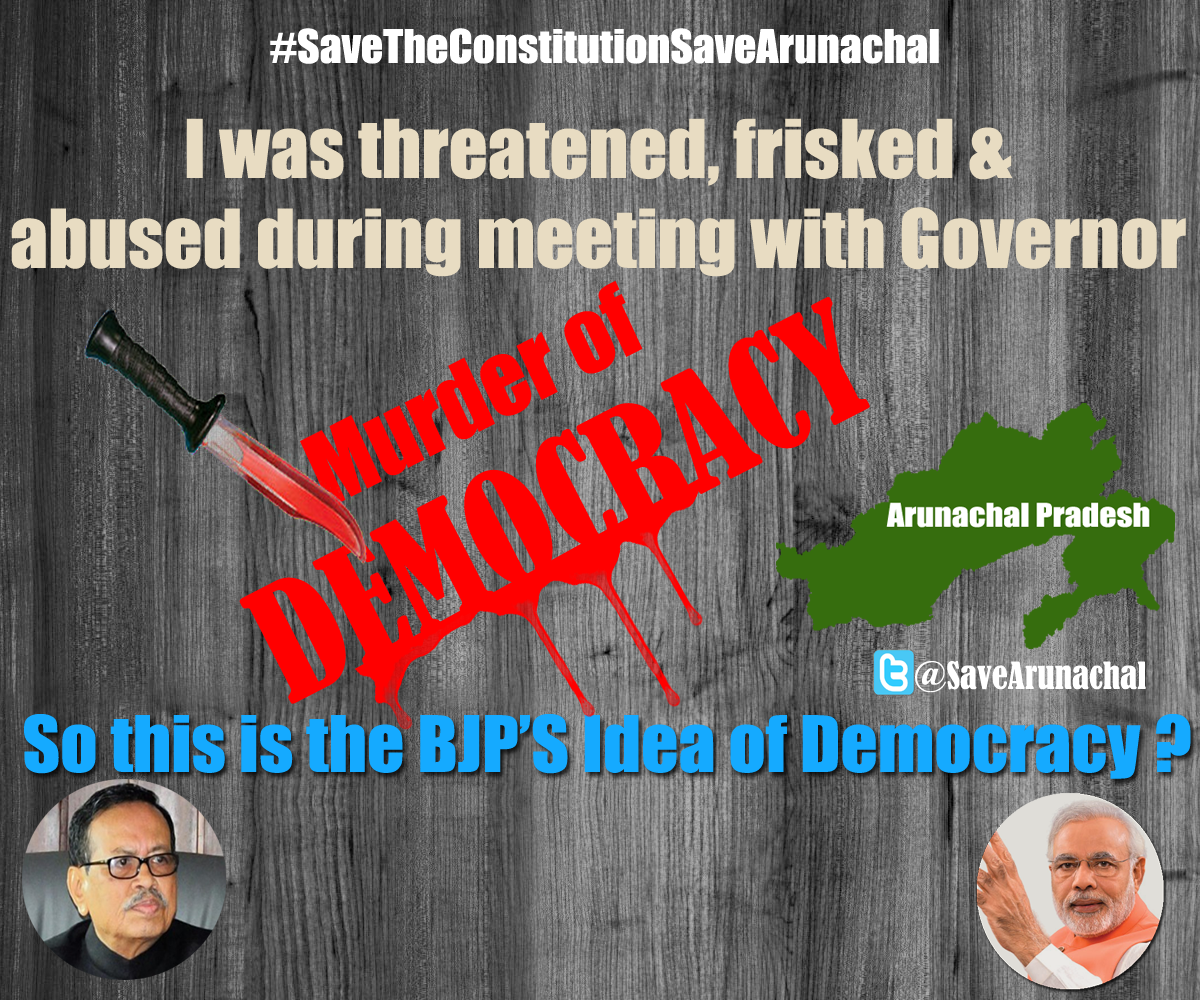 I was threatened, frisked and abused during meeting with governor. #SaveTheConstitutionSaveArunachal  @INCIndia