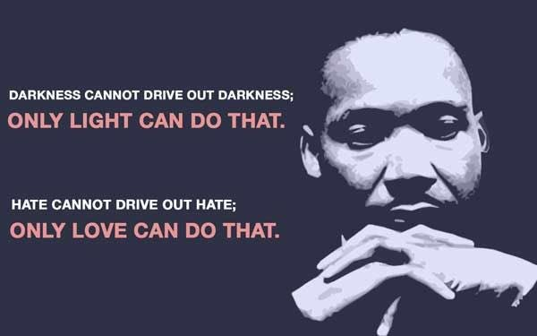 Darkness can't drive out darkness; only light can do that. Hate can't drive out hate; only love can do that. #MLKDay https://t.co/oGOznTQWMT