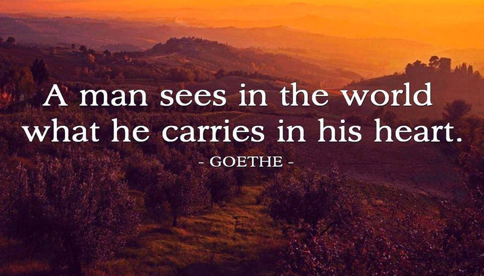 """A man sees in the world what he carries in his heart."" -Goethe https://t.co/qnsBRZzbvJ"