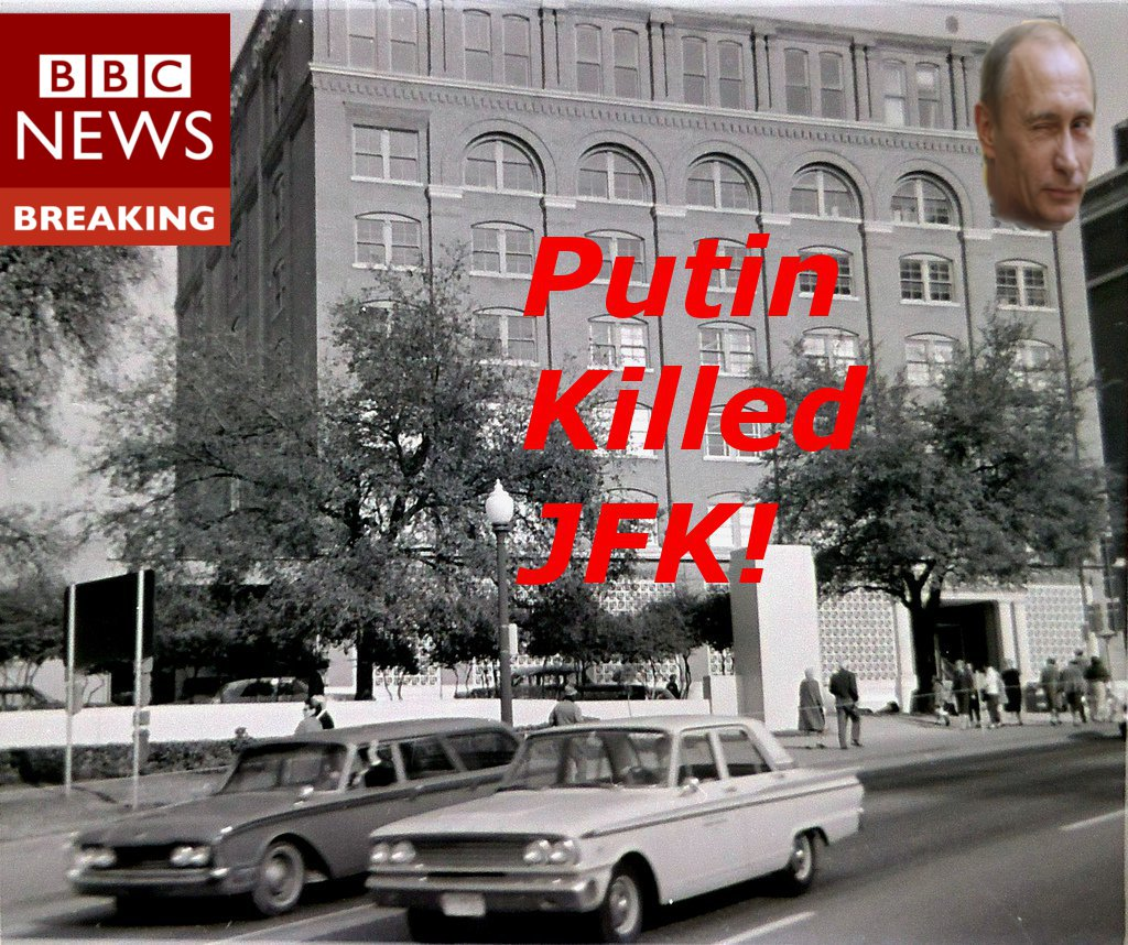 "According to @BBCBreaking #Putin ""probably"" killed JFK from the 6th floor School Book Repository! #VladimirPutin https://t.co/t5jkimUJr6"