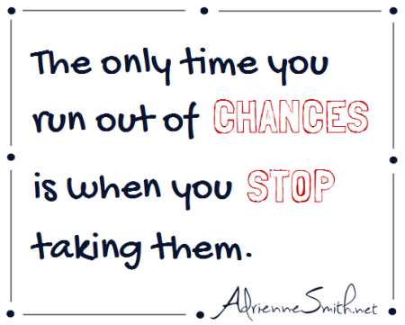 The only time you run out of chances is when you stop taking them. https://t.co/jZR9sc8PIB
