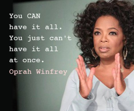 You can have it all, but you can't have it all at once - Oprah Winfrey https://t.co/S1tshYyIyT