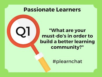 Q1. What are your must-do's in order to build a better learning community? #plearnchat https://t.co/DGkitEYuGb
