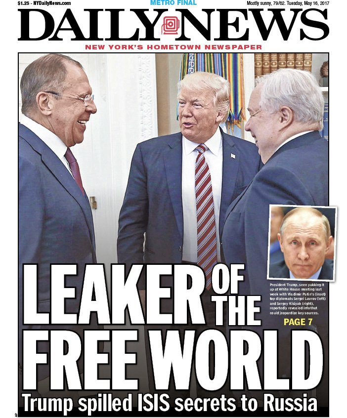 An early look at tomorrow's front page...  LEAKER OF THE FREE WORLD https://t.co/XnGFVOTgHK Trump spilled ISIS secrets to Russia
